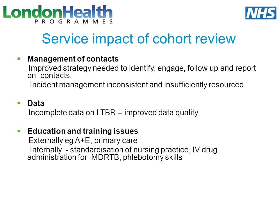 Service impact of cohort review Management of contacts Improved strategy needed to identify, engage, follow up and report on contacts. Incident manage