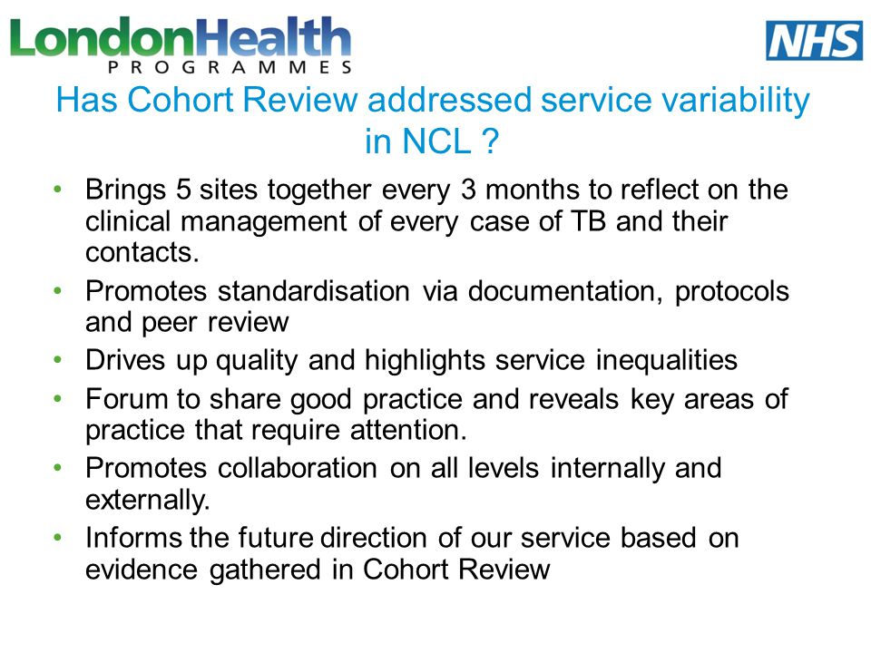 Has Cohort Review addressed service variability in NCL ? Brings 5 sites together every 3 months to reflect on the clinical management of every case of