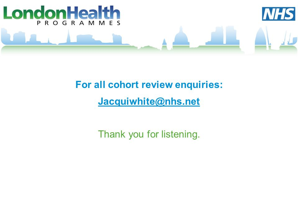 For all cohort review enquiries: Jacquiwhite@nhs.net Thank you for listening.