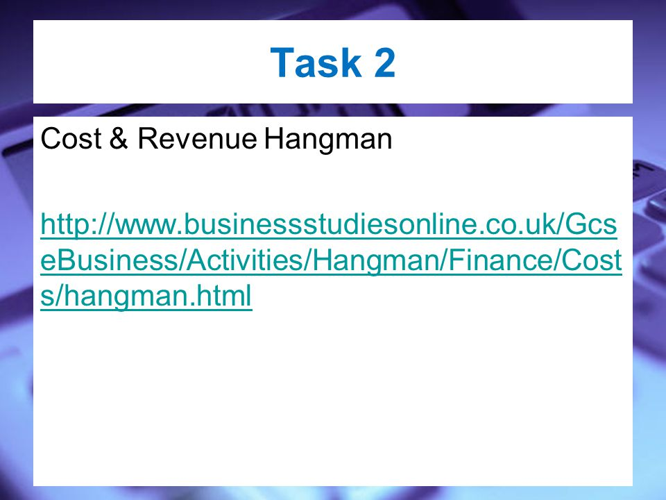 Task 2 Cost & Revenue Hangman   eBusiness/Activities/Hangman/Finance/Cost s/hangman.html