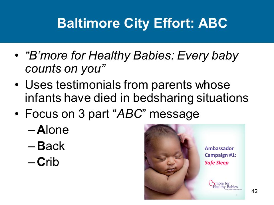 42 Baltimore City Effort: ABC Bmore for Healthy Babies: Every baby counts on you Uses testimonials from parents whose infants have died in bedsharing