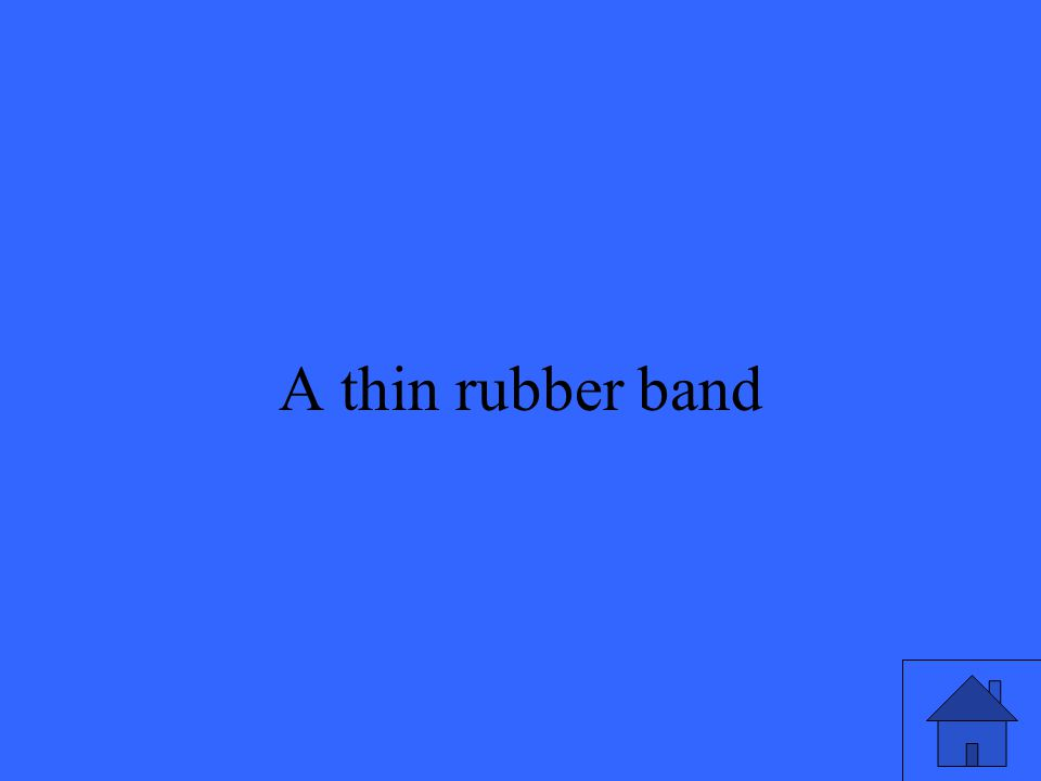 33 A thin rubber band