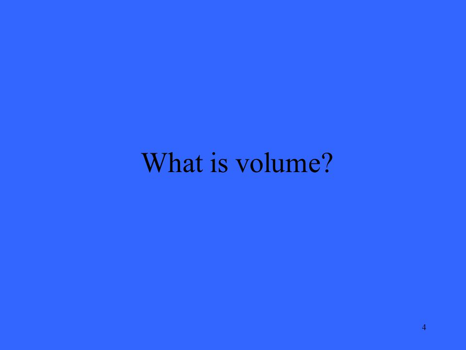 4 What is volume