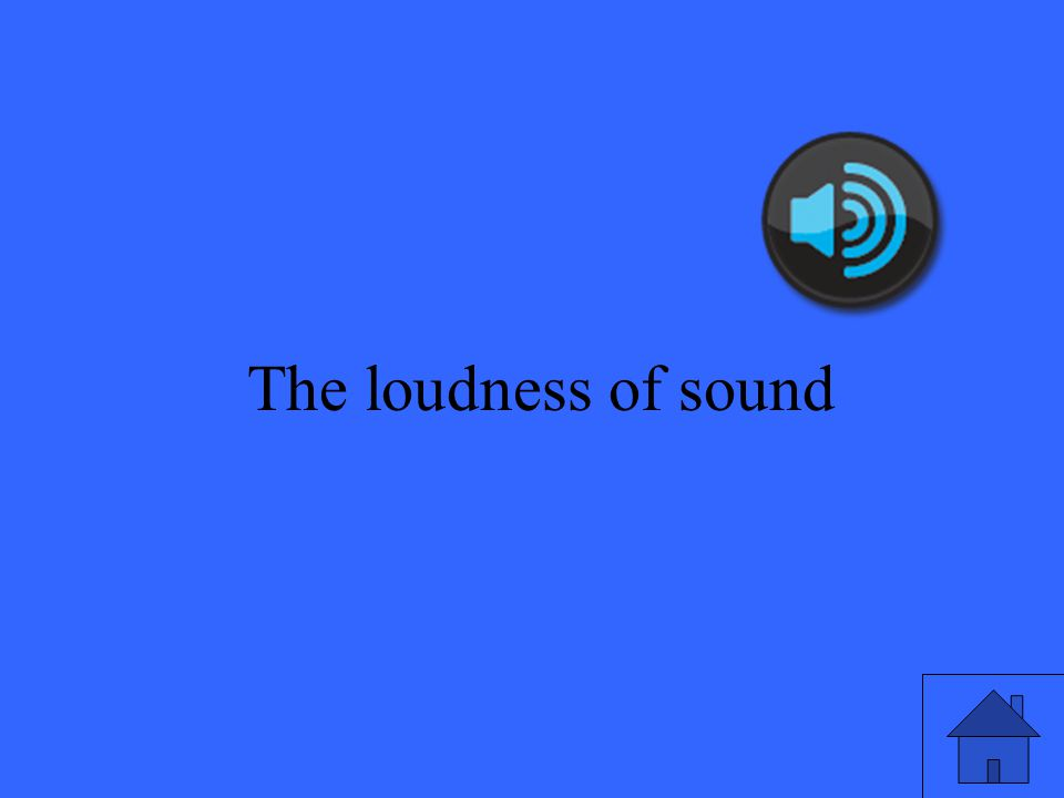 5 The loudness of sound