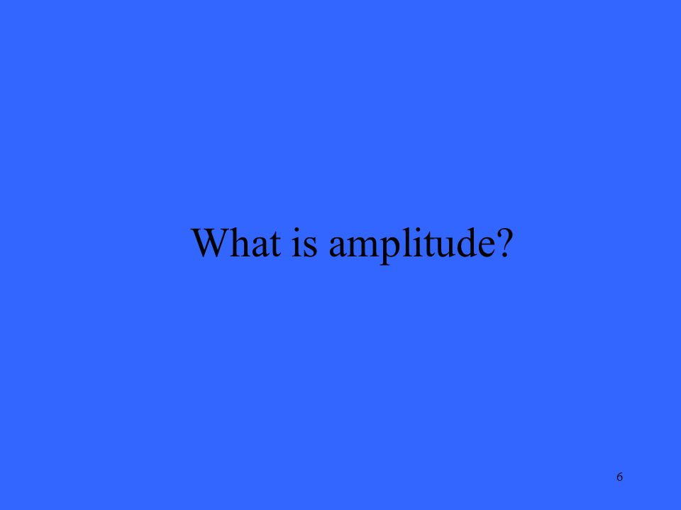6 What is amplitude