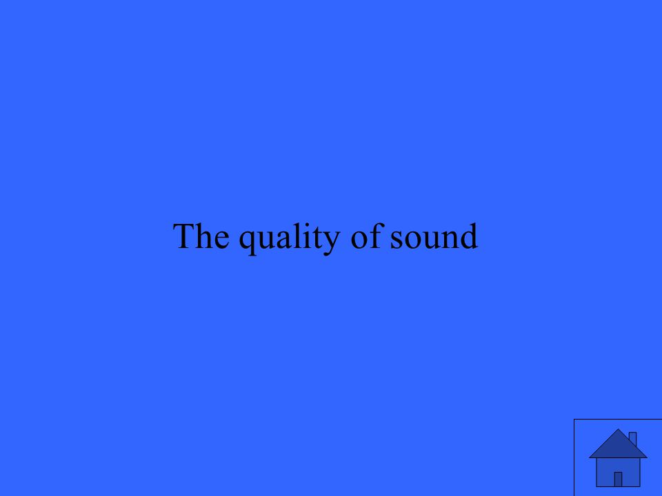 9 The quality of sound