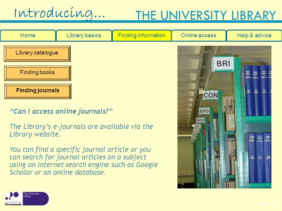 Slide 24 THE UNIVERSITY LIBRARY Library catalogue Finding books Finding journals Can I access online journals.