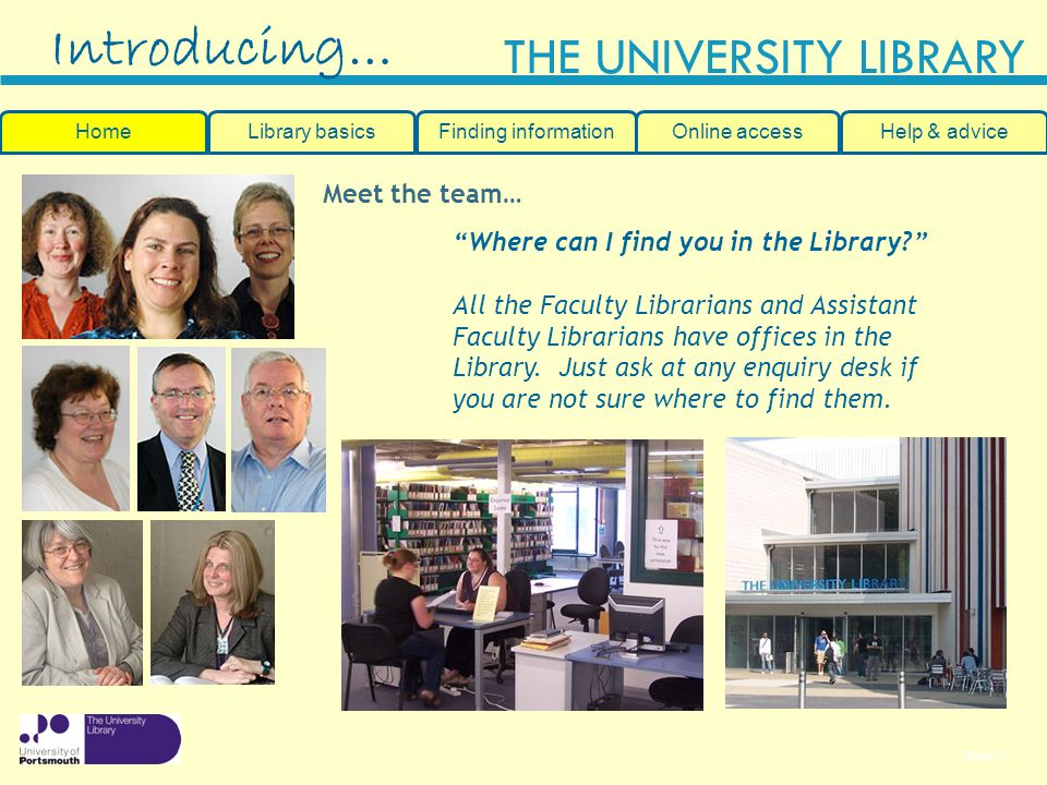 Slide 3 THE UNIVERSITY LIBRARY Meet the team… Where can I find you in the Library.