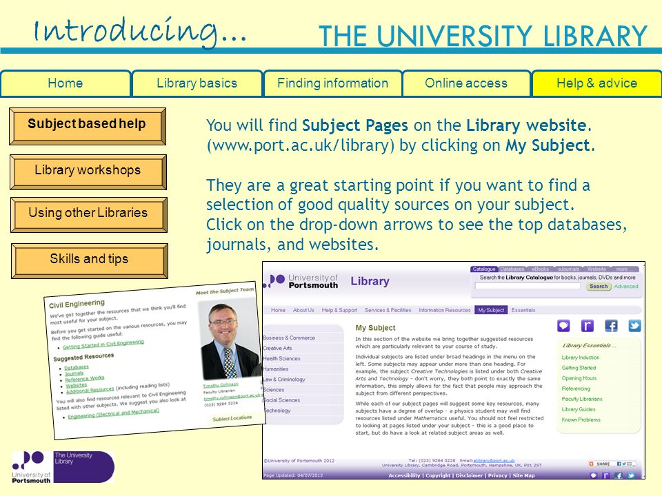Slide 34 THE UNIVERSITY LIBRARY Subject based help Library workshops Using other Libraries Introducing… You will find Subject Pages on the Library website.