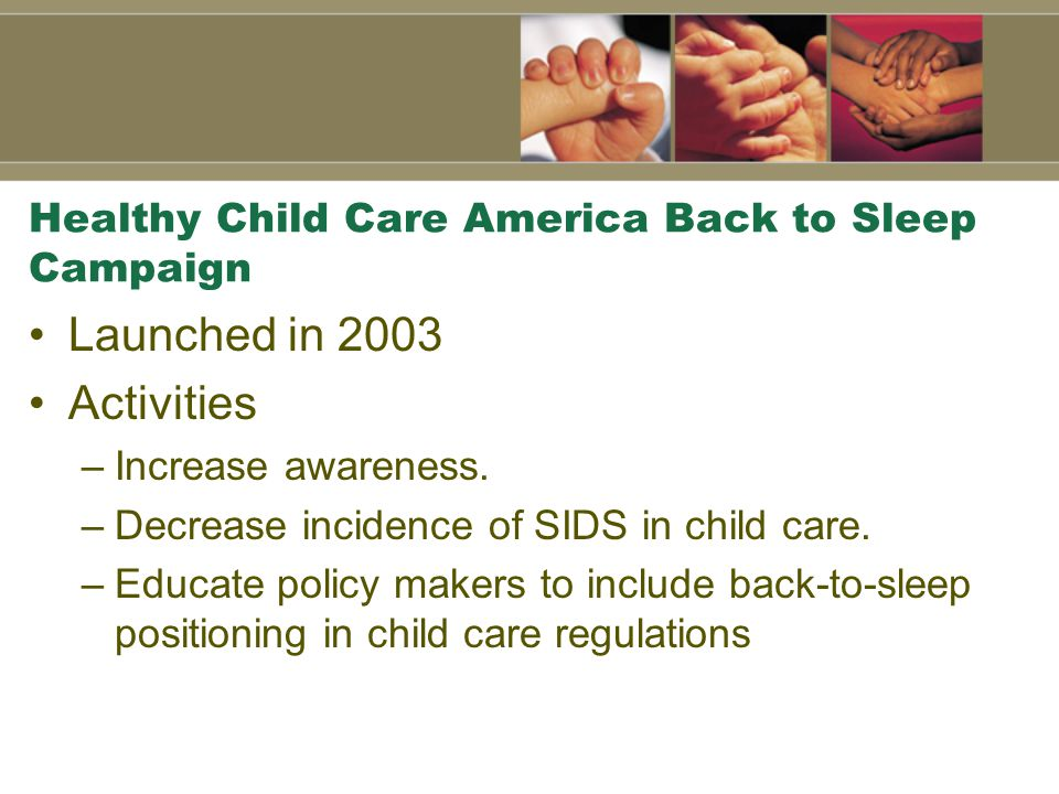 Healthy Child Care America Back to Sleep Campaign Launched in 2003 Activities –Increase awareness.