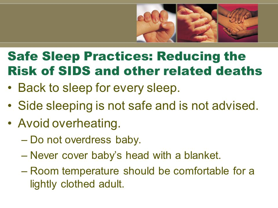 Safe Sleep Practices: Reducing the Risk of SIDS and other related deaths Back to sleep for every sleep.