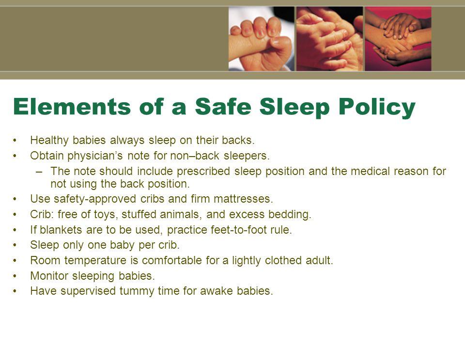 Elements of a Safe Sleep Policy Healthy babies always sleep on their backs.