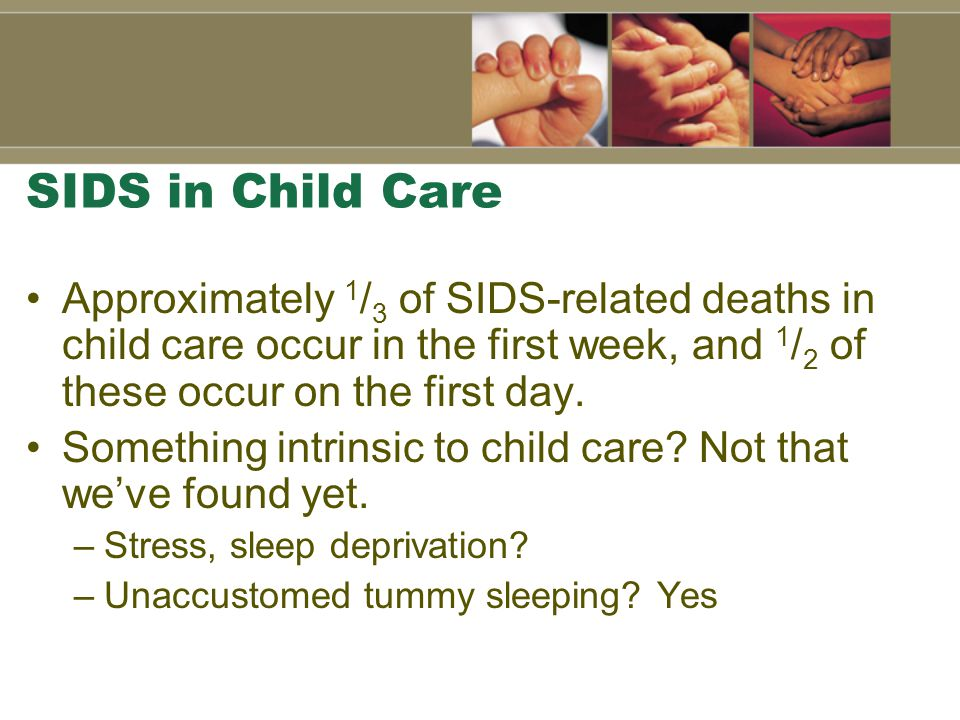 Unaccustomed Tummy Sleeping Increases risk of SIDS (as much as 18 times).