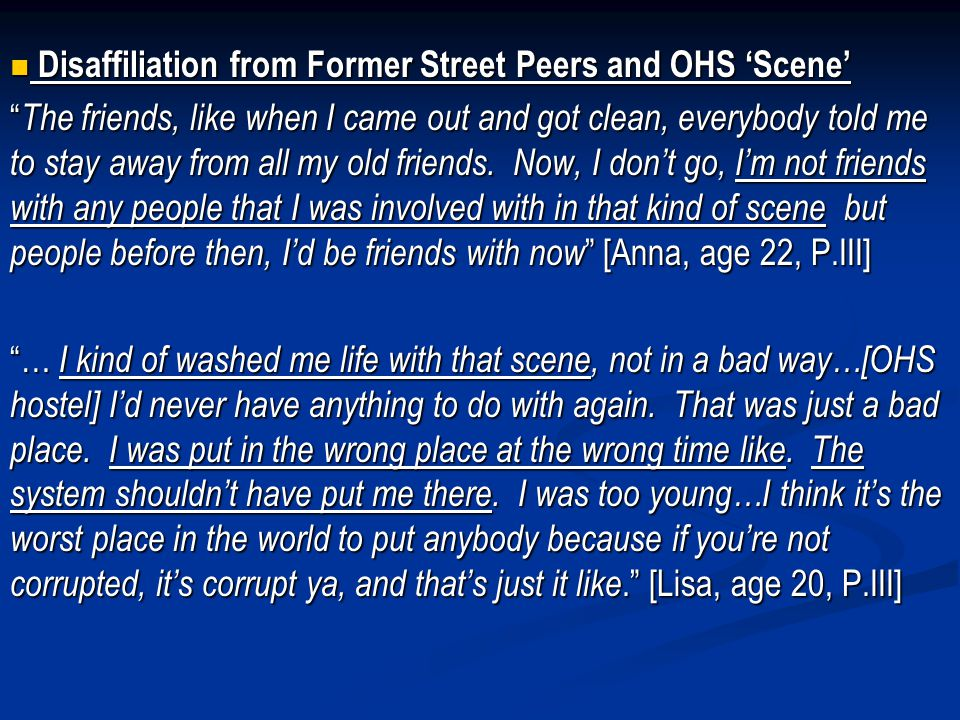 Disaffiliation from Former Street Peers and OHS Scene Disaffiliation from Former Street Peers and OHS Scene The friends, like when I came out and got clean, everybody told me to stay away from all my old friends.
