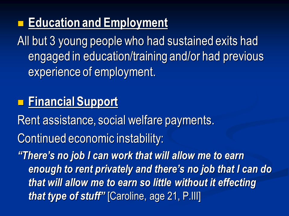 Education and Employment Education and Employment All but 3 young people who had sustained exits had engaged in education/training and/or had previous experience of employment.