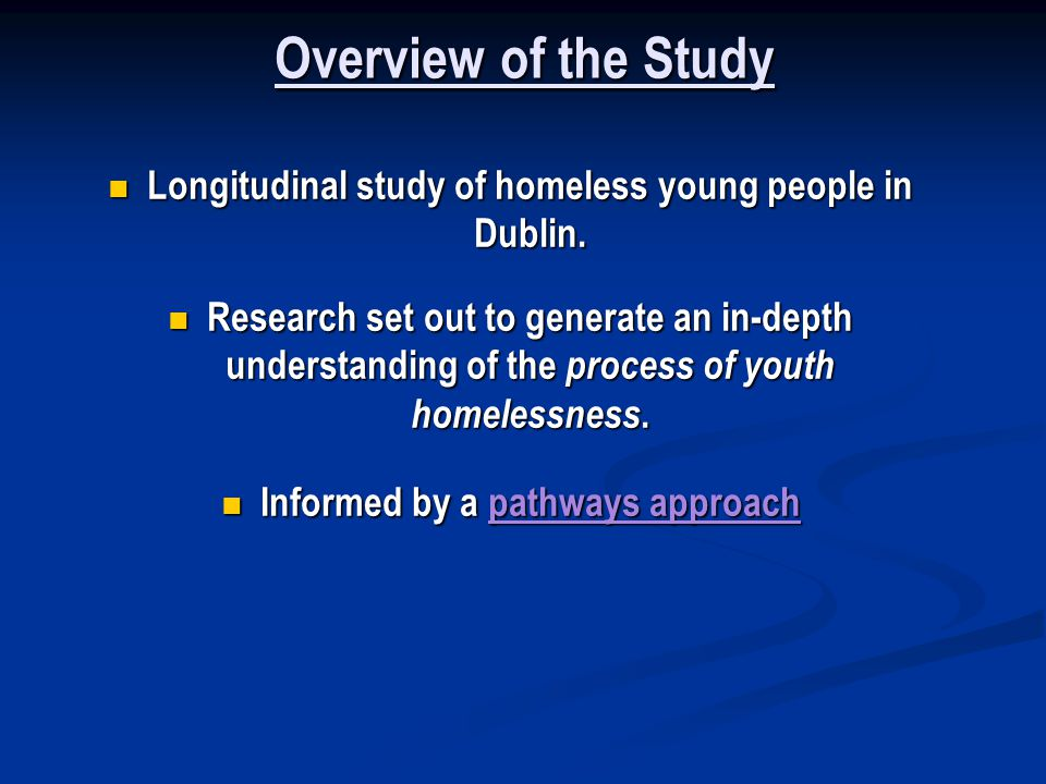 Overview of the Study Longitudinal study of homeless young people in Dublin.