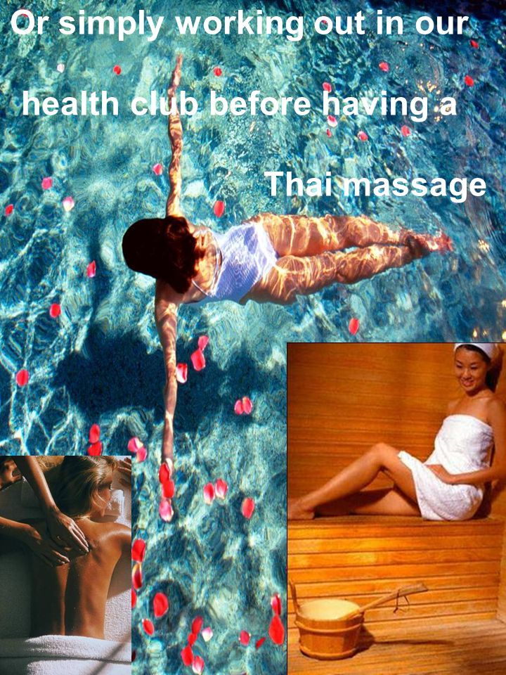 Or simply working out in our health club before having a Thai massage