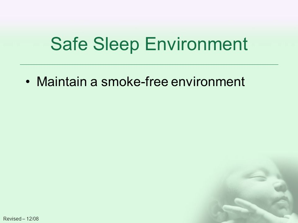 Safe Sleep Environment Maintain a smoke-free environment Revised – 12/08