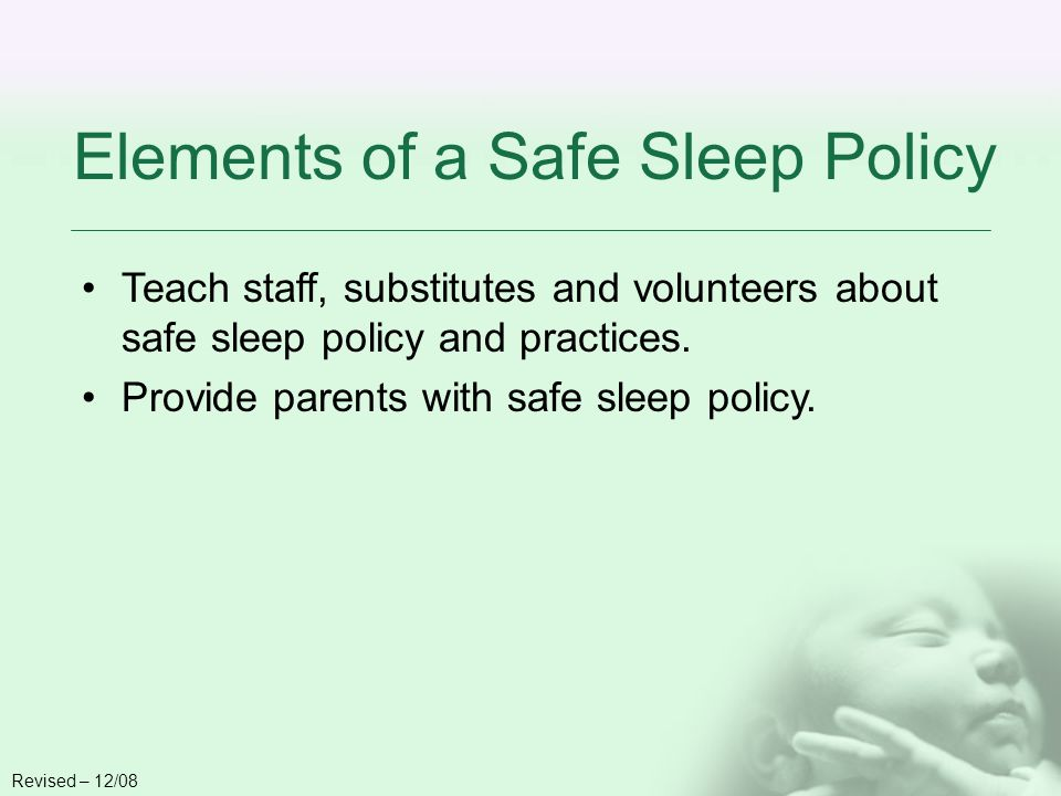 Elements of a Safe Sleep Policy Teach staff, substitutes and volunteers about safe sleep policy and practices.