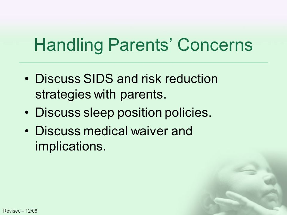 Handling Parents Concerns Discuss SIDS and risk reduction strategies with parents.