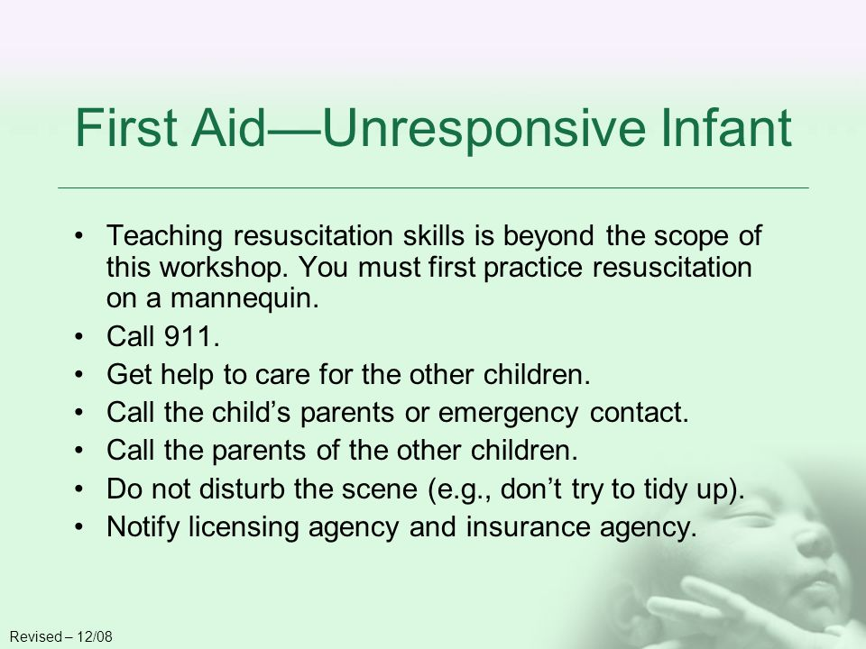 First AidUnresponsive Infant Teaching resuscitation skills is beyond the scope of this workshop.