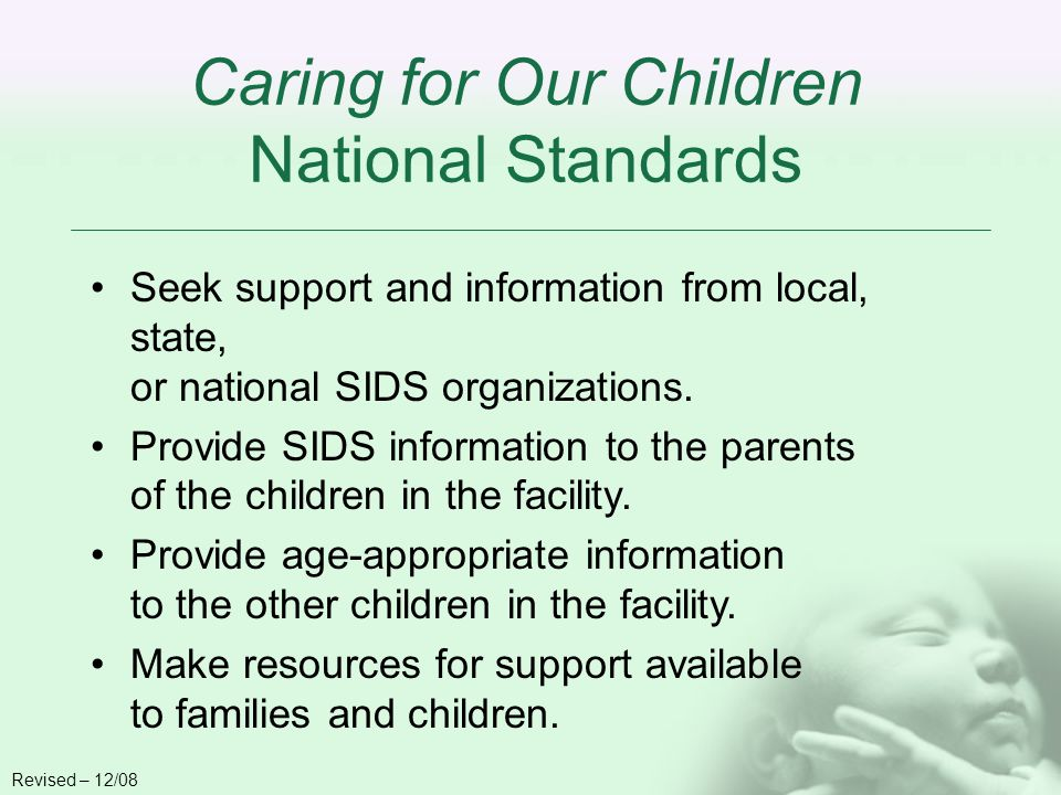 Caring for Our Children National Standards Seek support and information from local, state, or national SIDS organizations.