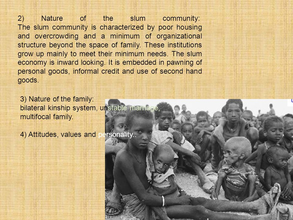 2) Nature of the slum community: The slum community is characterized by poor housing and overcrowding and a minimum of organizational structure beyond the space of family.