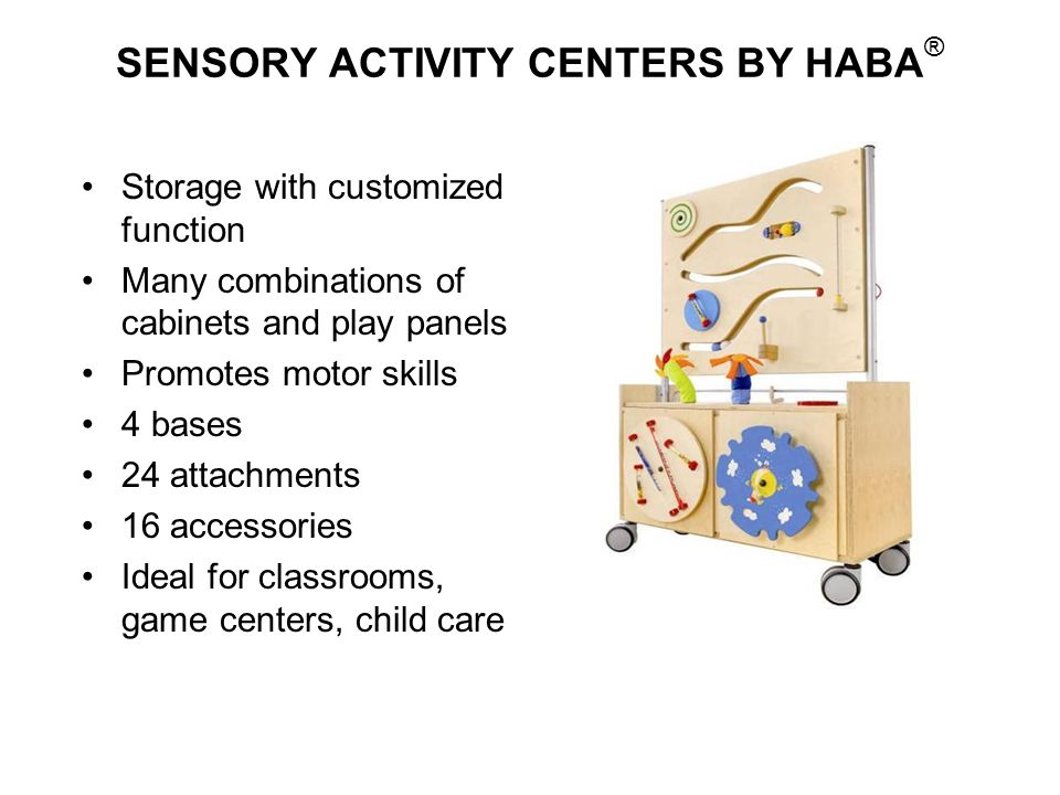 SENSORY ACTIVITY CENTERS BY HABA ® Storage with customized function Many combinations of cabinets and play panels Promotes motor skills 4 bases 24 att