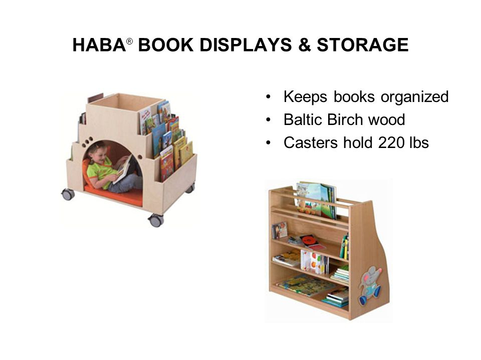 HABA ® BOOK DISPLAYS & STORAGE Keeps books organized Baltic Birch wood Casters hold 220 lbs