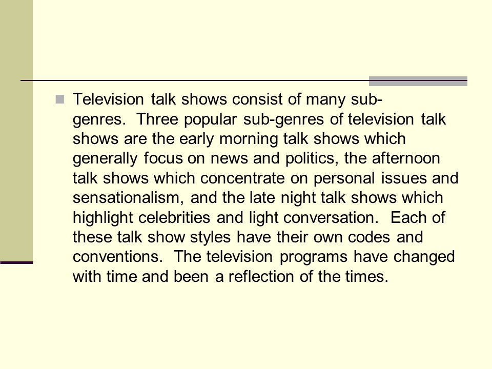Television talk shows consist of many sub- genres.