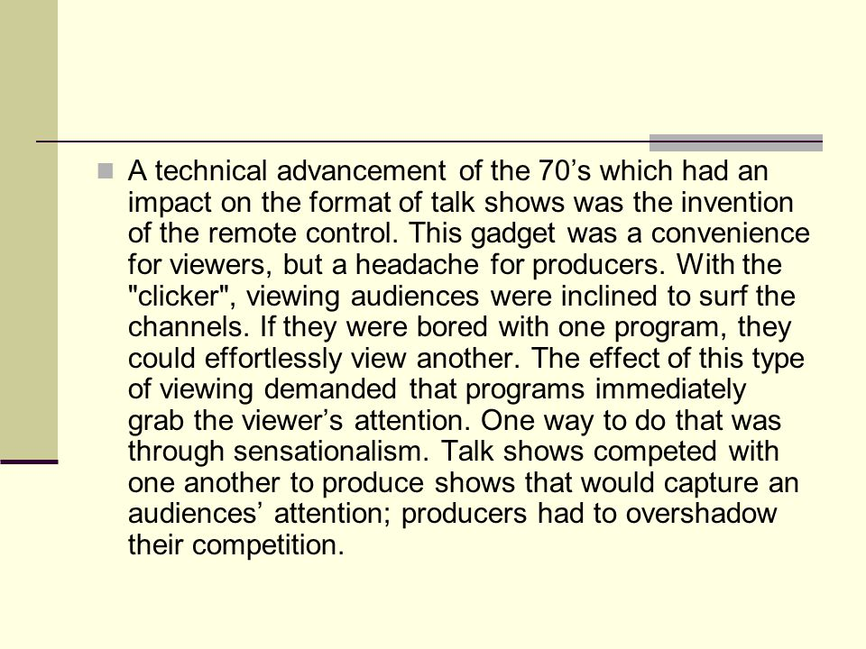 A technical advancement of the 70s which had an impact on the format of talk shows was the invention of the remote control.