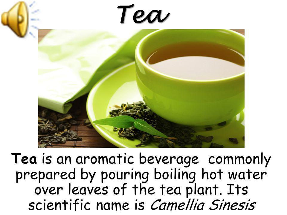 Tea is an aromatic beverage commonly prepared by pouring boiling hot water over leaves of the tea plant.