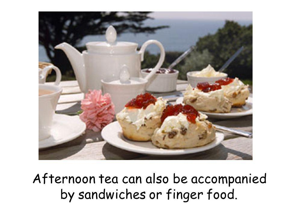 Afternoon tea can also be accompanied by sandwiches or finger food.