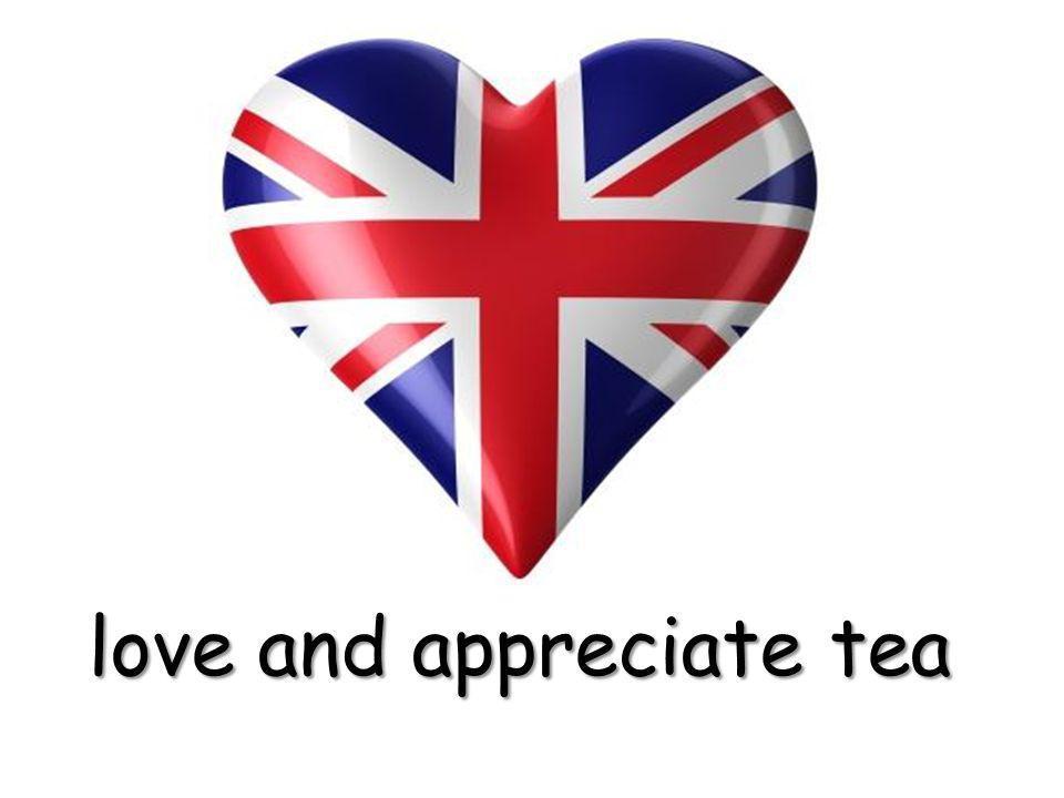 love and appreciate tea