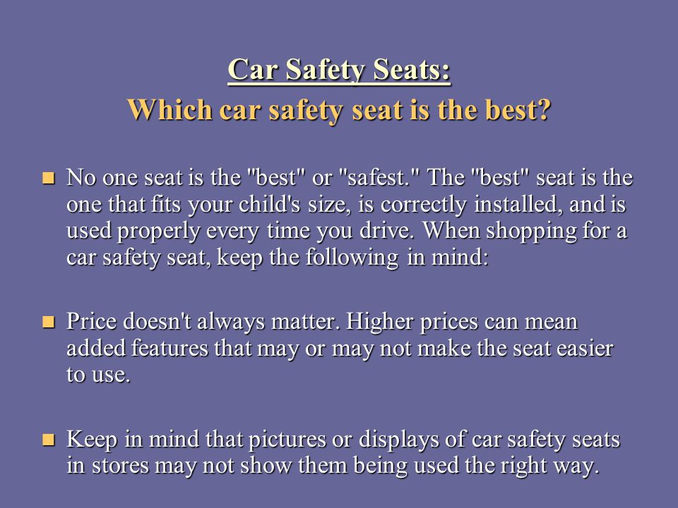 Car Safety Seats: Which car safety seat is the best? No one seat is the