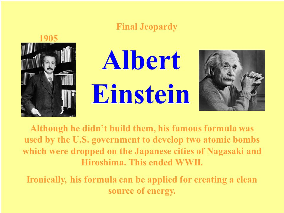 This German scientist was known for his humor and wild, white hair, but his formula (E=MC 2 ) killed 300,000 Final Jeopardy Answer