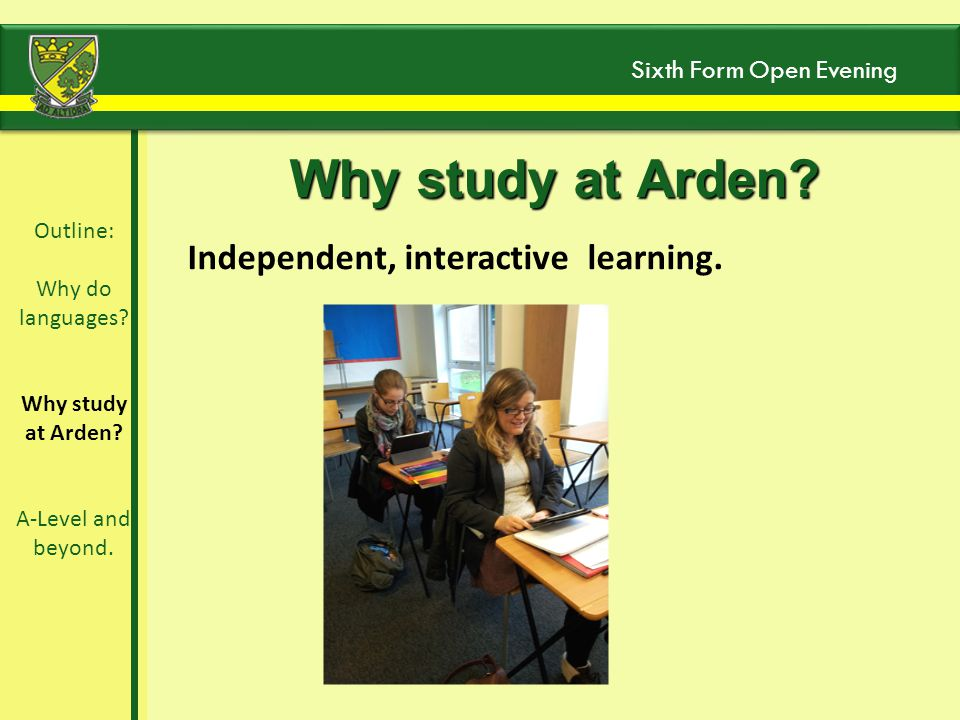 Outline: Why do languages.Why study at Arden. A-Level and beyond.