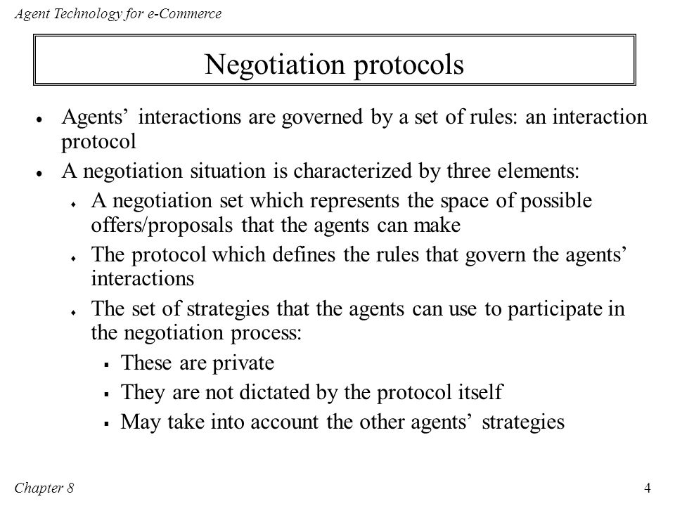 Chapter 8 Agent Technology for e-Commerce 75 Winner determination problem or CAP: Identify which collection of bids to accept to maximise some criterion Problem can be usually expressed in terms of an integer program Incentive implications of the above two decisions: Need to provide incentives to the bidders to reveal true preferences, so that we have socially desirable outcomes – efficient allocations