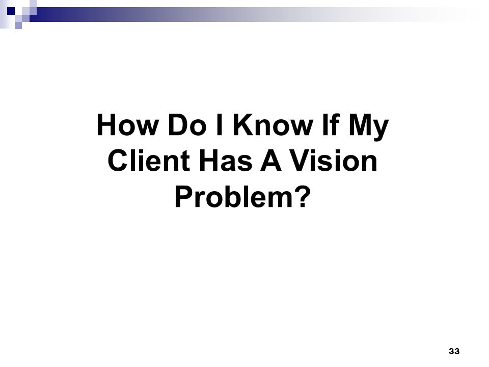 33 How Do I Know If My Client Has A Vision Problem?