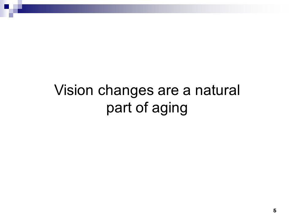5 Vision changes are a natural part of aging