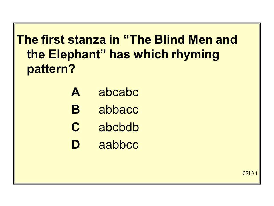 The first stanza in The Blind Men and the Elephant has which rhyming pattern.