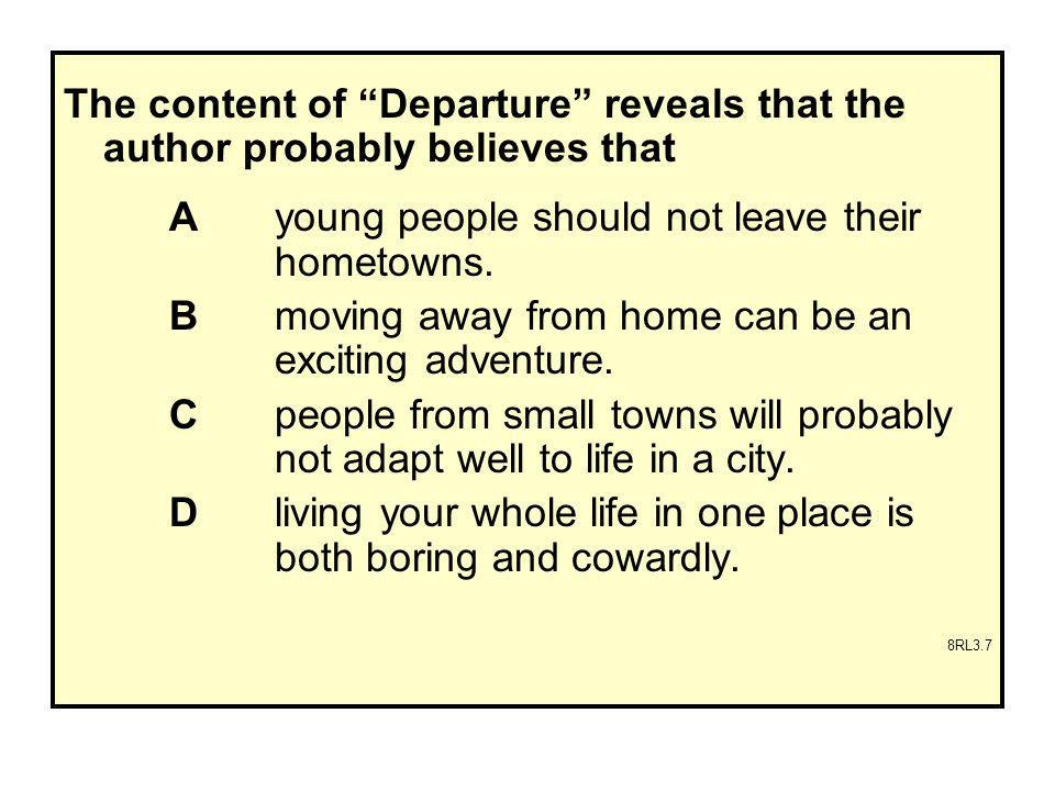 The content of Departure reveals that the author probably believes that A young people should not leave their hometowns.