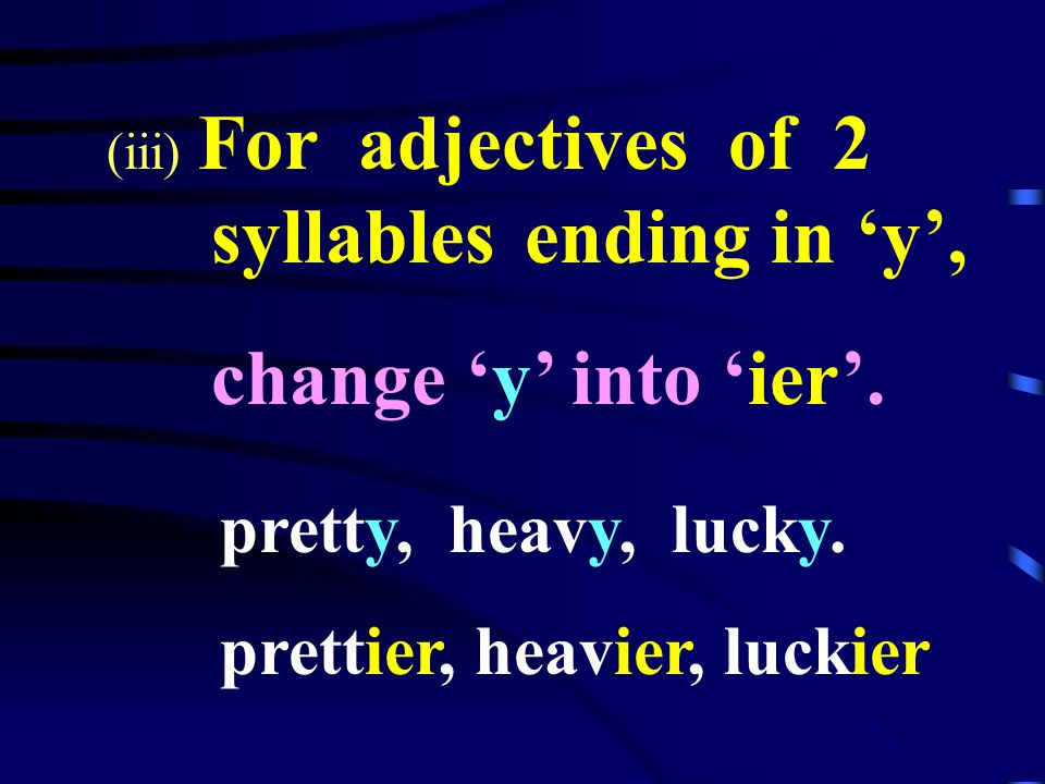 (ii) For adjectives of 1 or 2 syllables ending in e, + r larger, wider, simpler large, wide, simple.