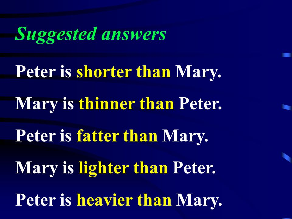 Examples: Mary is taller than Peter.