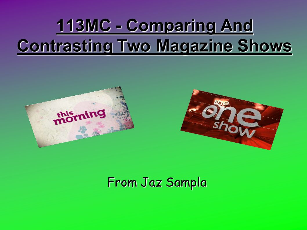 113MC - Comparing And Contrasting Two Magazine Shows From Jaz Sampla