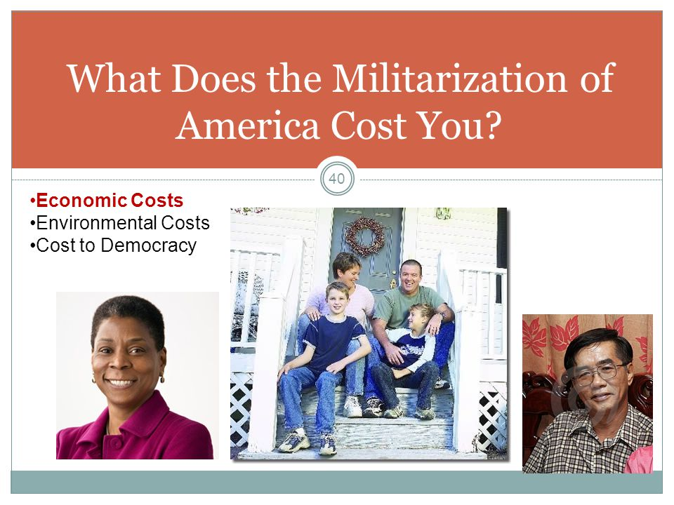 What Does the Militarization of America Cost You? 40 Economic Costs Environmental Costs Cost to Democracy