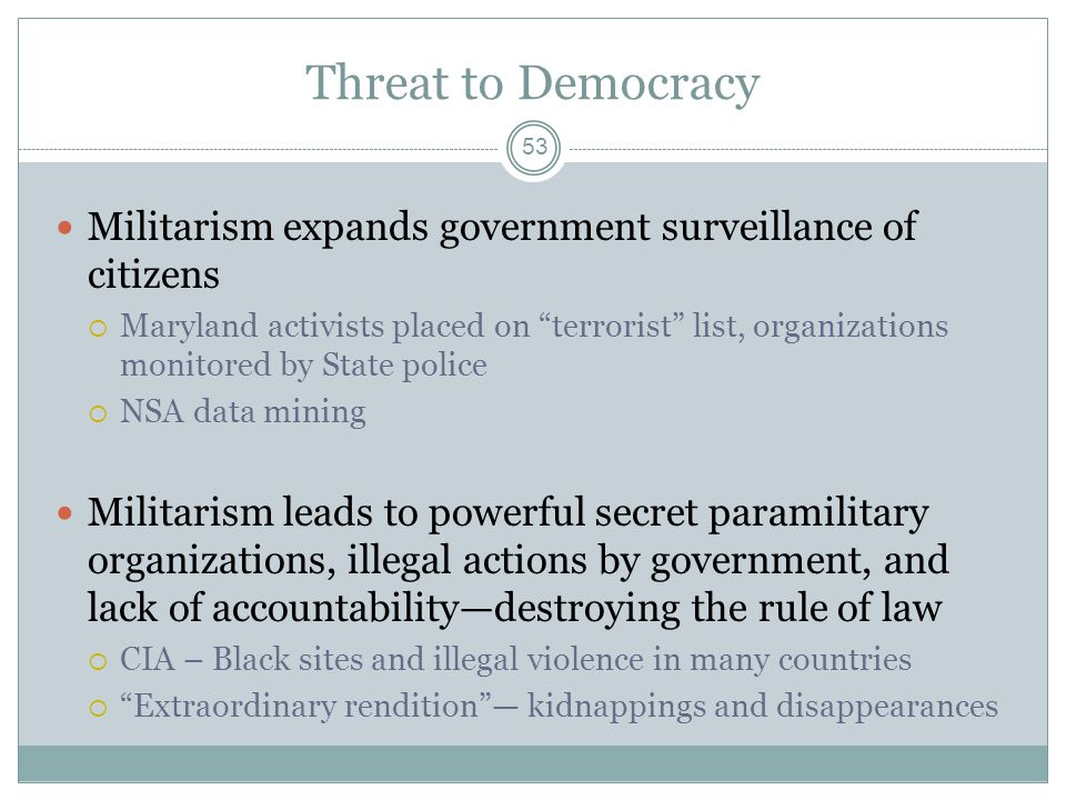 Threat to Democracy Militarism expands government surveillance of citizens Maryland activists placed on terrorist list, organizations monitored by Sta