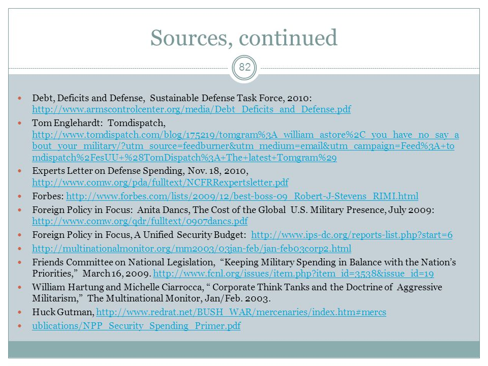 Sources, continued Debt, Deficits and Defense, Sustainable Defense Task Force, 2010: http://www.armscontrolcenter.org/media/Debt_Deficits_and_Defense.
