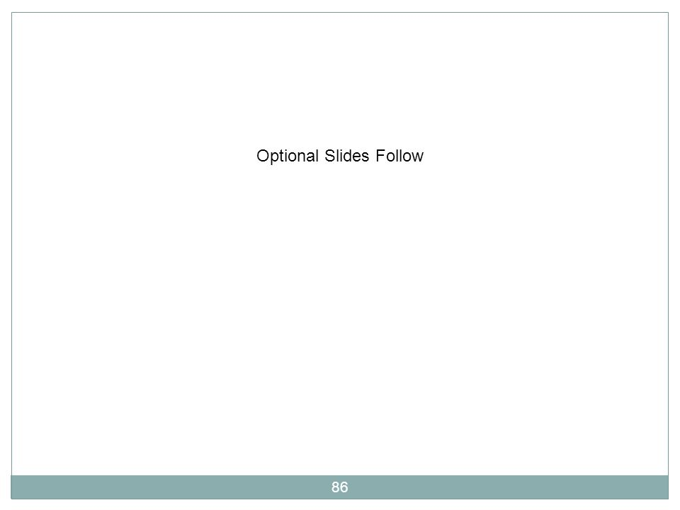 86 Optional Slides Follow