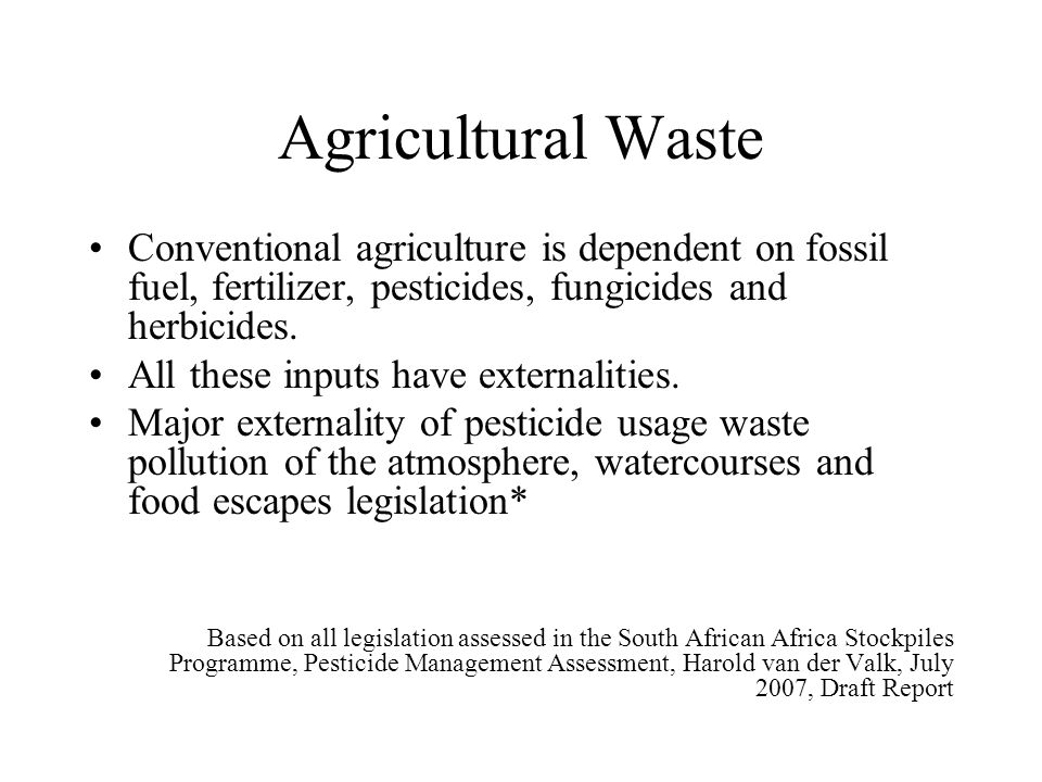 Agricultural Waste Conventional agriculture is dependent on fossil fuel, fertilizer, pesticides, fungicides and herbicides.